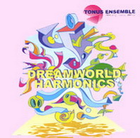 Tonus Ensemble. Dreamworld Harmonics